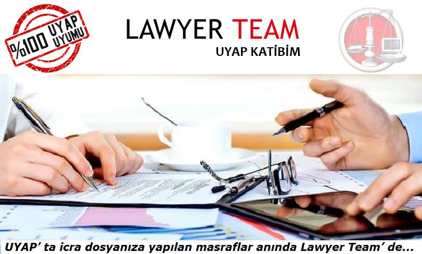 UYAP' ta icra dosyanıza yapılan masraflar anında Lawyer Team' de
