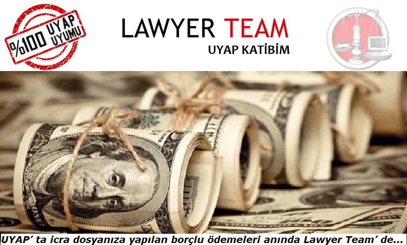 UYAP' ta icra dosyanıza yapılan borçlu ödemeleri anında Lawyer Team' de